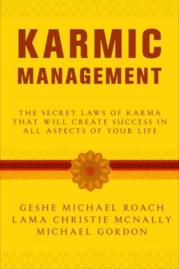 Karmic Management: What Goes Around Comes Around in Your Business andYourLife