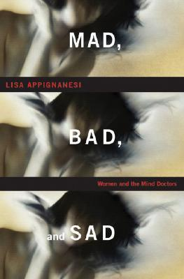 Mad, Bad, and Sad: Women and theMindDoctors
