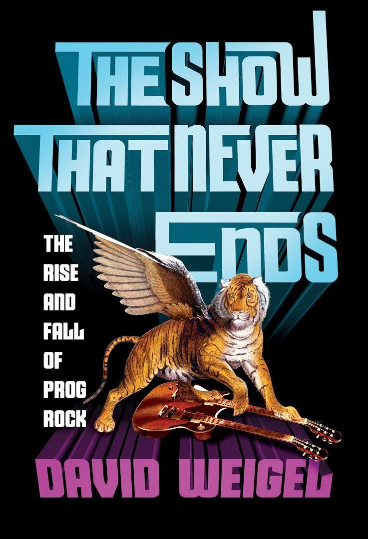 The Show That Never Ends: The Rise and Fall ofProgRock
