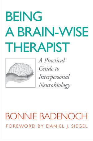 Being a Brain-Wise Therapist: A Practical Guide toInterpersonalNeurobiology