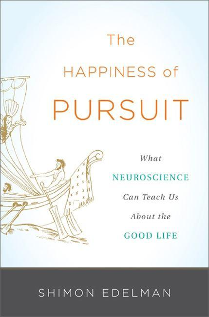 The Happiness of Pursuit: What Neuroscience Can Teach Us About theGoodLife