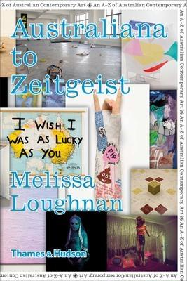 Australiana to Zeitgeist: An A-Z of Contemporary Australian Art