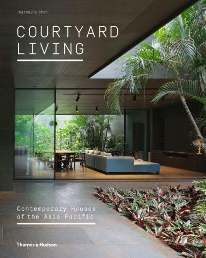 Courtyard Living: Contemporary Houses oftheAsia-Pacific