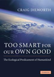 Too Smart for our Own Good: The Ecological PredicamentofHumankind