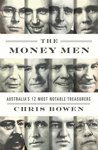 The Money Men: Australias Twelve MostNotableTreasurers