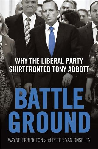 Battleground: Why the Liberal Party Shirtfronted Tony Abbott