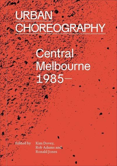 Urban Choreography: CentralMelbourne,1985-