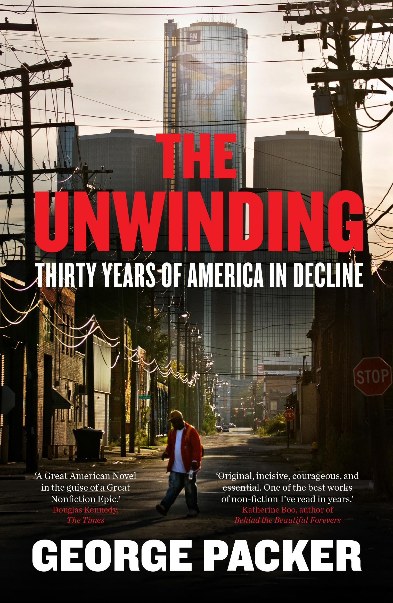 The Unwinding: Thirty Years ofAmericanDecline