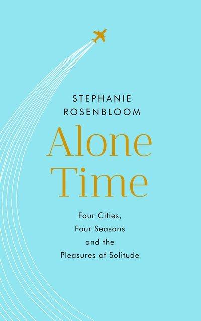 Alone Time: Four seasons, four cities and the pleasures of solitude