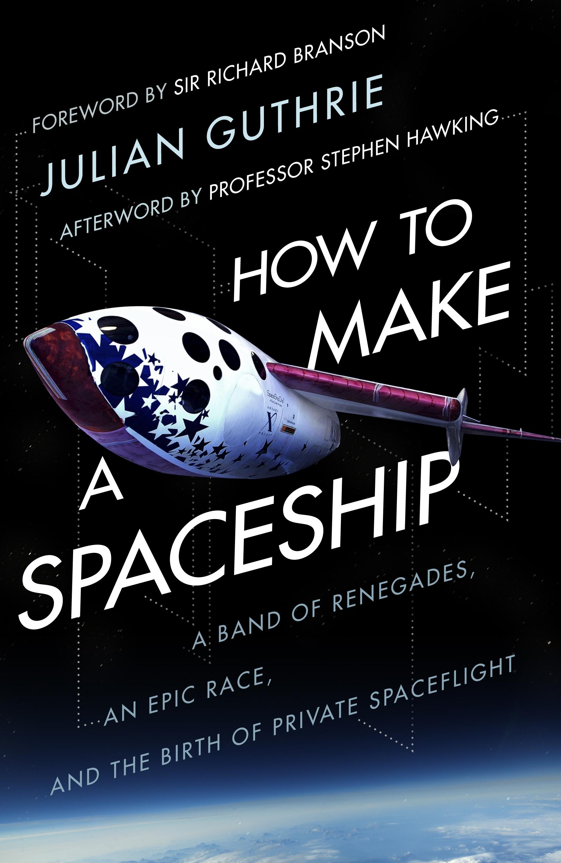 How to Make a Spaceship: A Band of Renegades, an Epic Race and the Birth of Private Space Flight