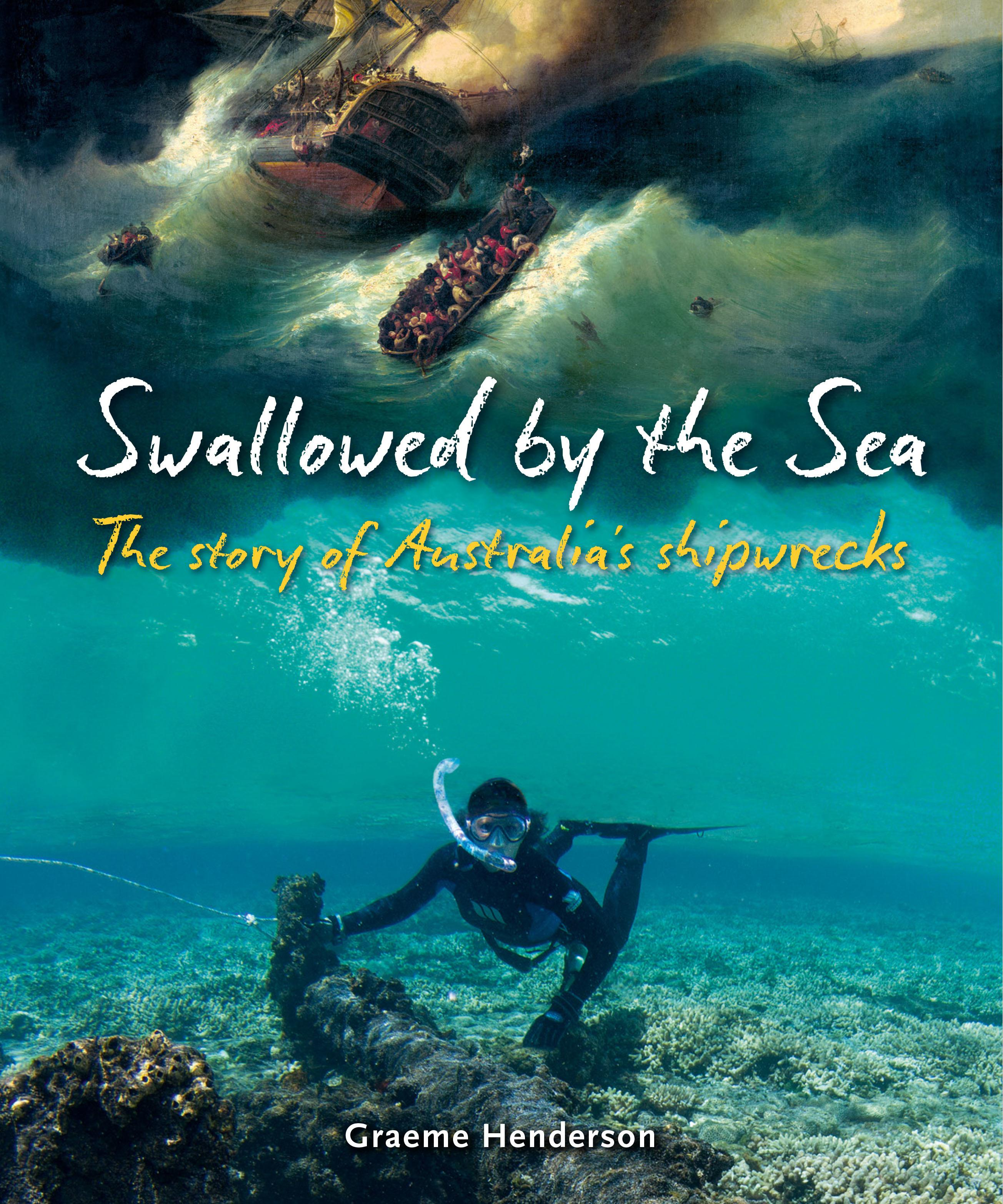 Swallowed by the Sea: The Story ofAustralia'sShipwrecks