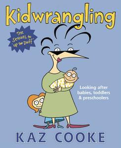 Kidwrangling: Looking After Babies, Toddlers&Preschoolers