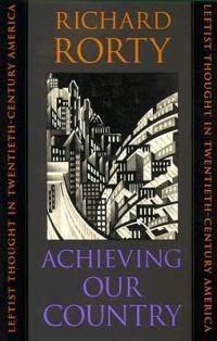Achieving Our Country: Leftist Thought in Twentieth-CenturyAmerica