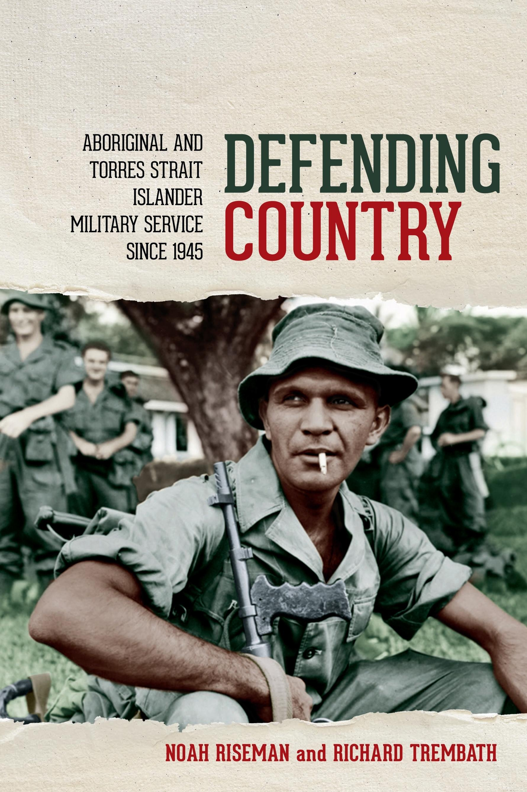 Defending Country: Aboriginal and Torres Strait Islander Military Servicesince1945