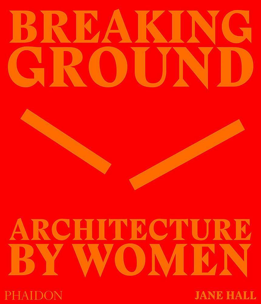 Breaking Ground: ArchitecturebyWomen