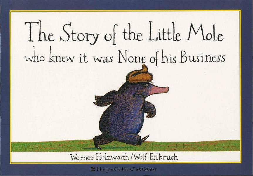 The Story of the Little Mole Who Knew it Was None ofHisBusiness