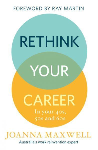 Rethink Your Career: In your 40s, 50sand60s