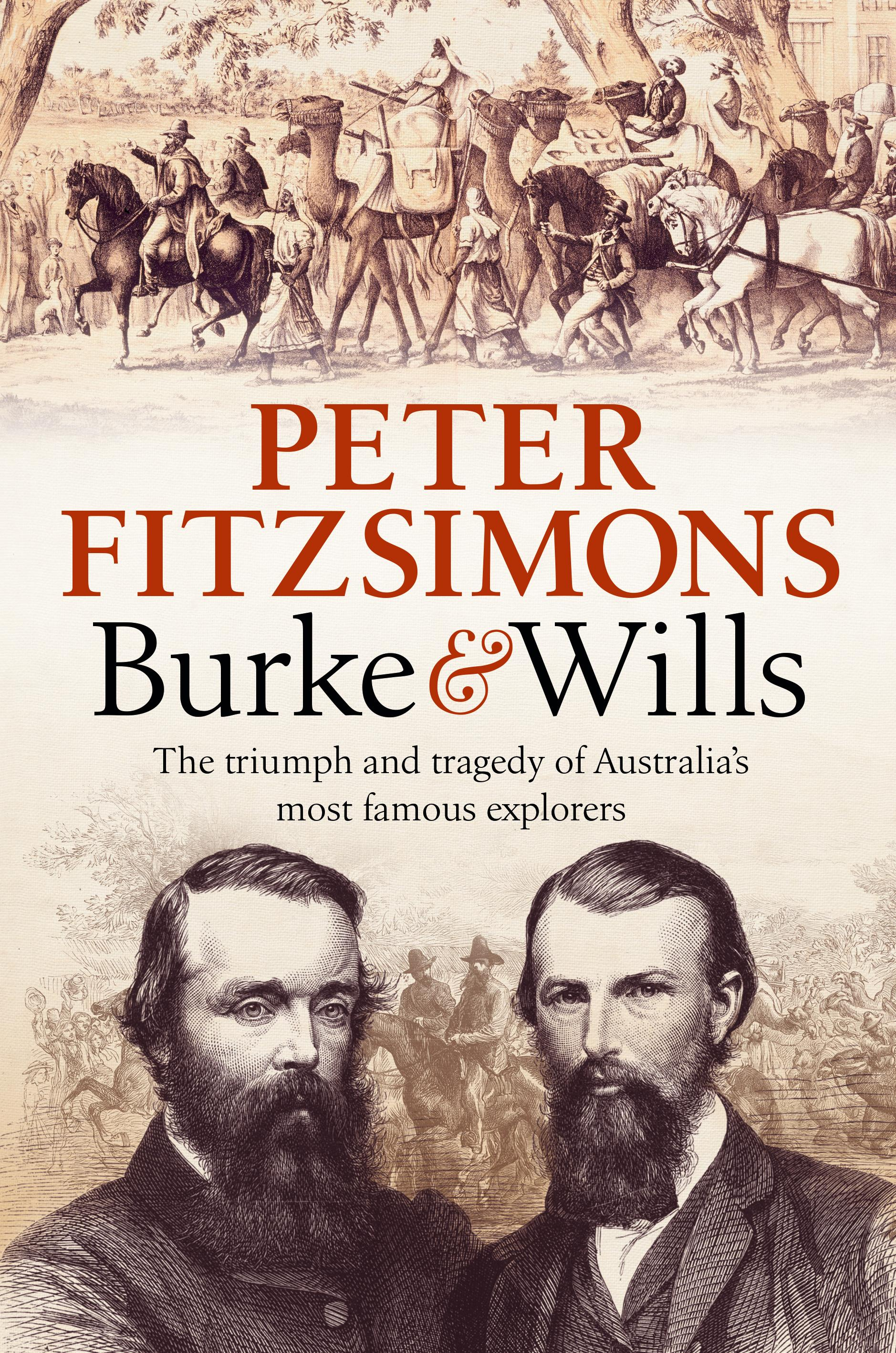 Burke and Wills: The triumph and tragedy of Australia's mostfamousexplorers