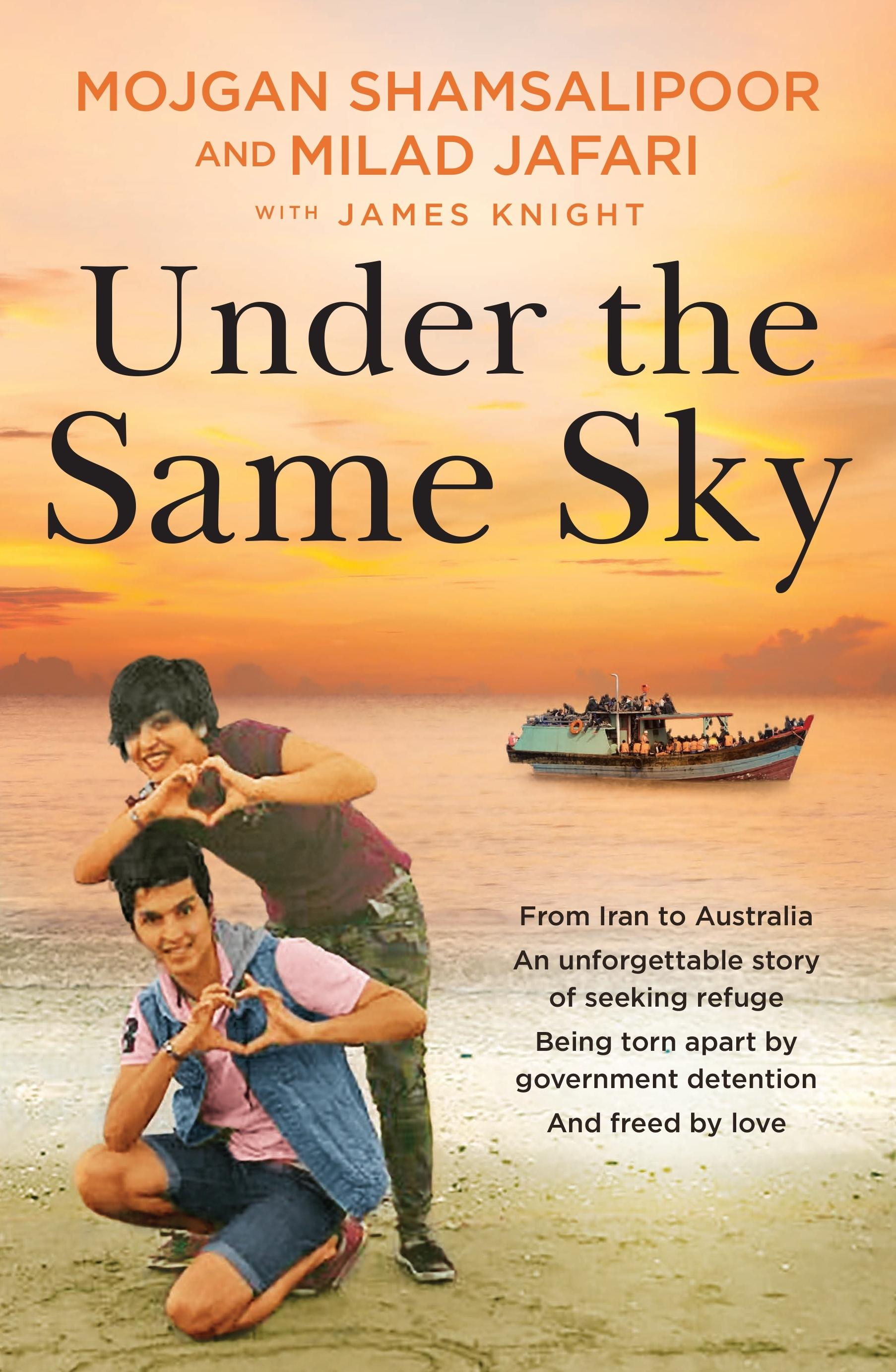 Under the Same Sky: From Iran to Australia, an unforgettable story of seeking refuge, being torn apart by government detention and freedbylove