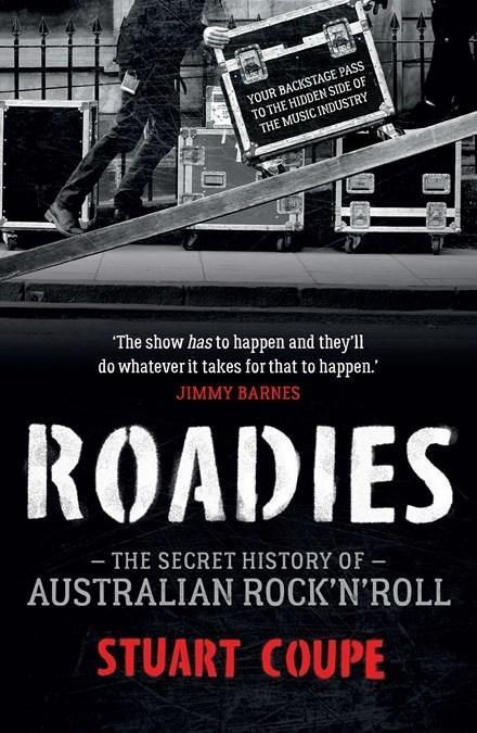 Roadies: The Secret History ofAustralianRock'n'Roll