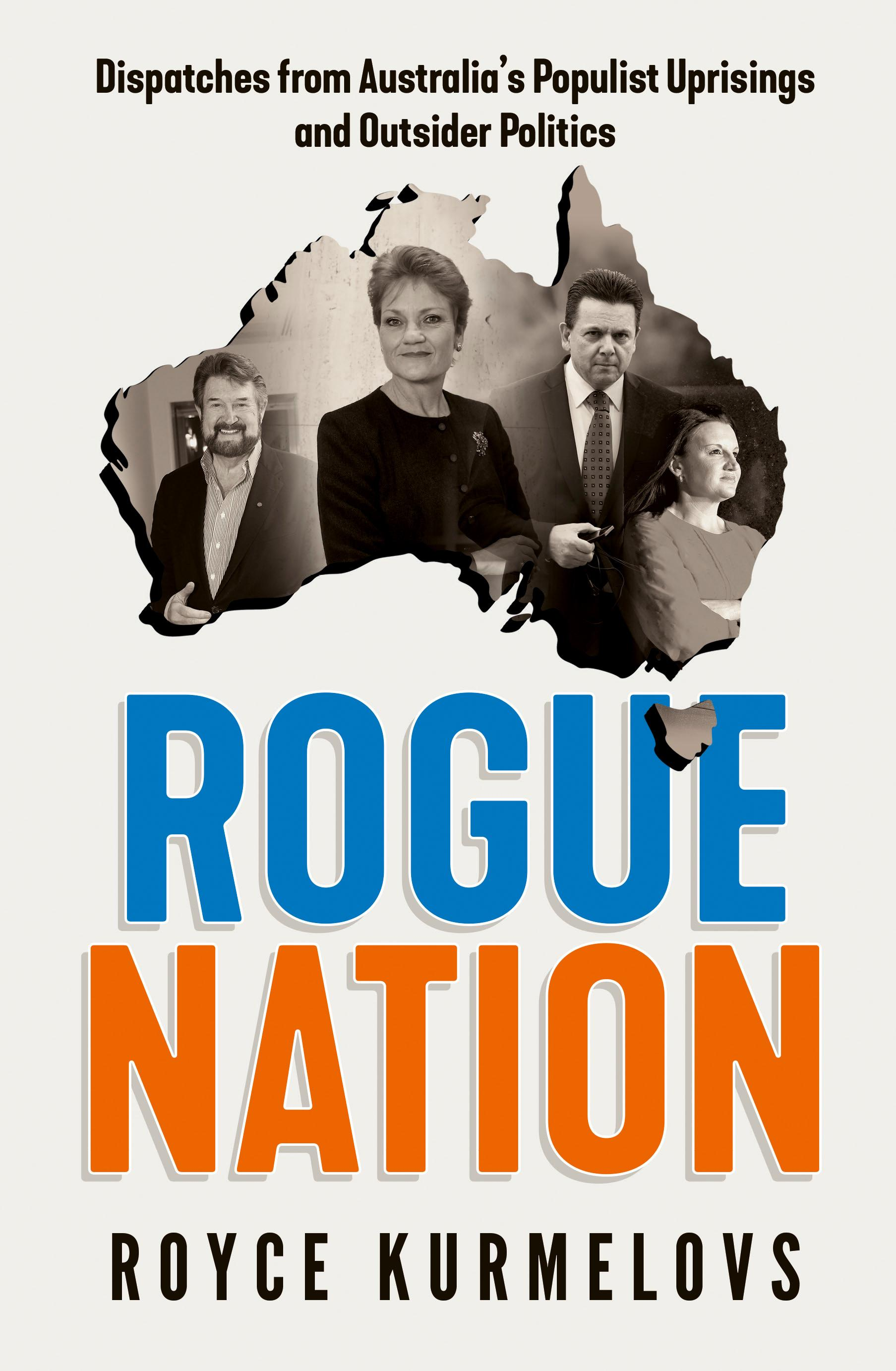 Rogue Nation: Fascinating, relevant, compelling - the one book about Australian politics you must read
