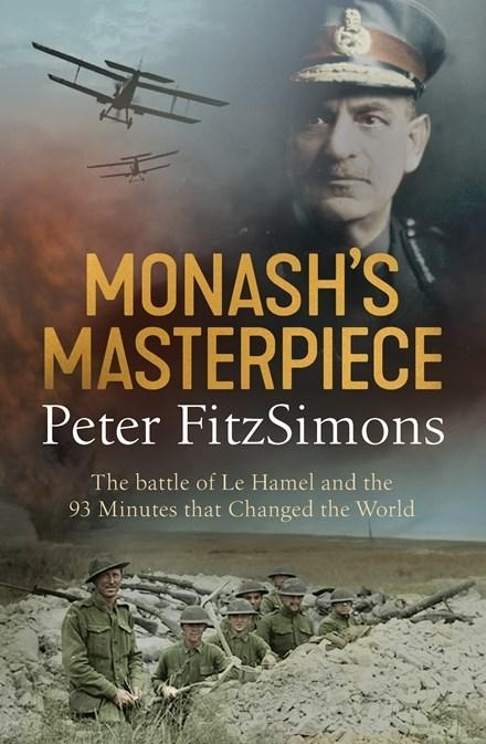 Monash's Masterpiece: The battle of Le Hamel and the 93 minutes that changedtheworld