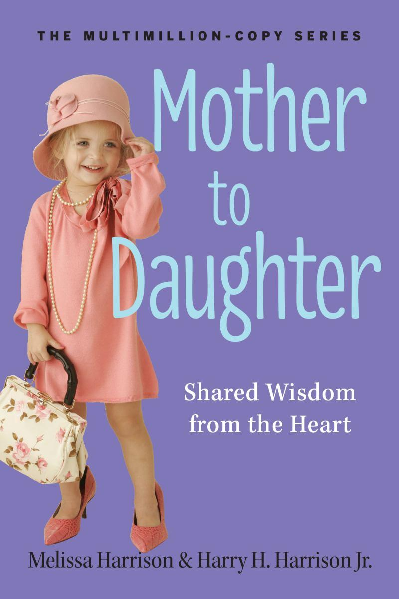Mother to Daughter: Shared Wisdom from the Heart
