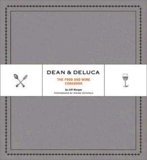 Dean and Deluca: The Food andWineCookbook