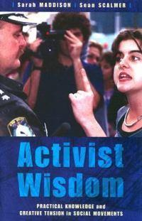Activist Wisdom: Practical Knowledge and Creative Tension inSocialMovements