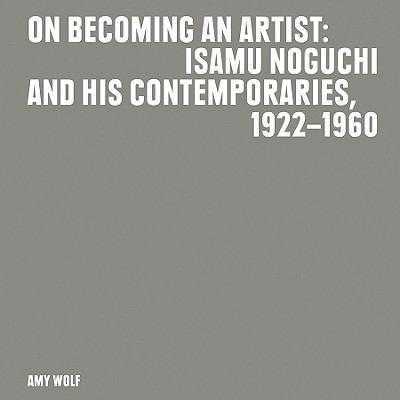 On Becoming an Artist: Isamu Noguchi and His Contemporaries, 1922-1960