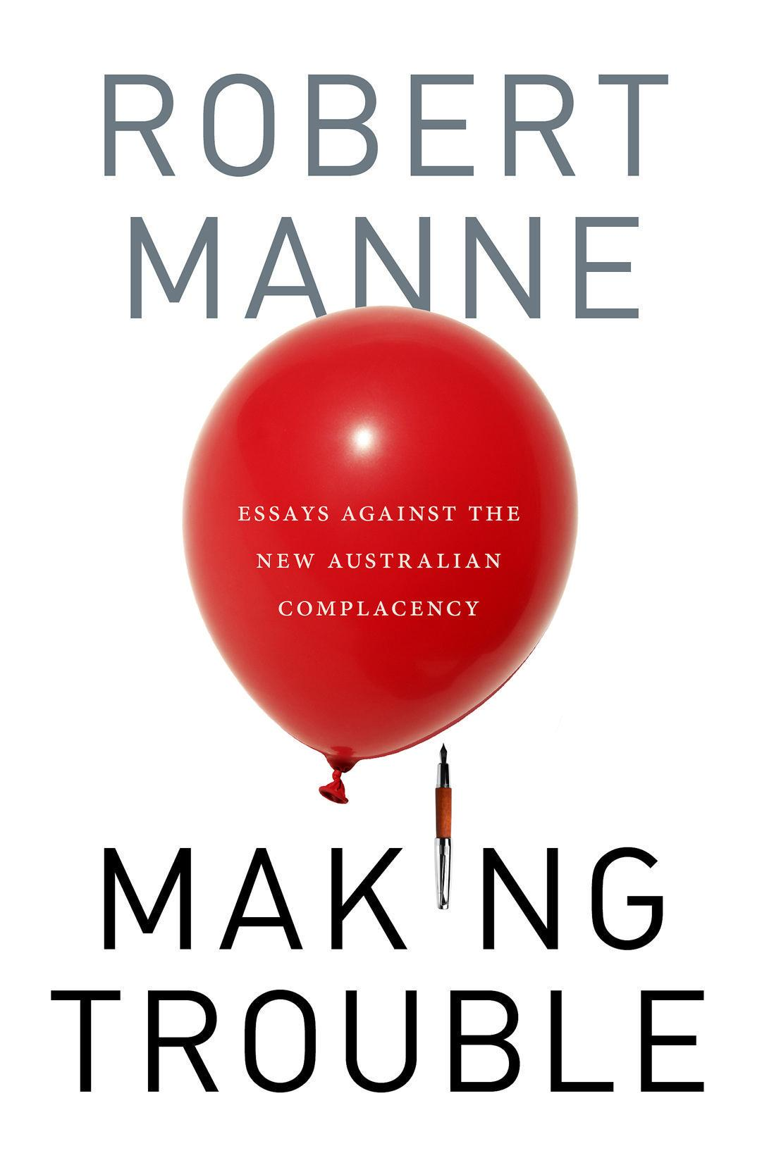 Making Trouble: Essays Against the New Australian Complacency
