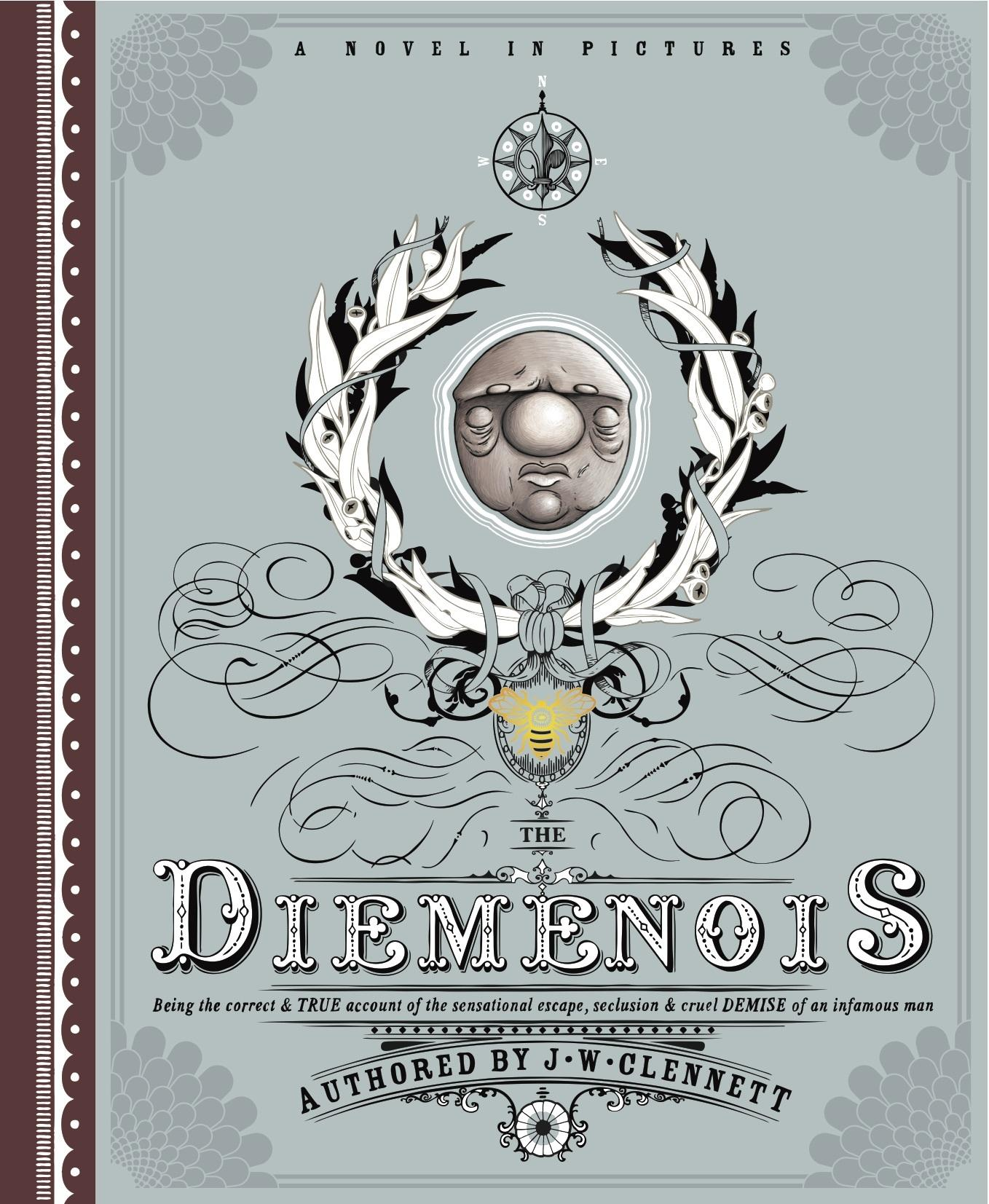 Diemenois: Being the Correct and True Account of the Sensational Escape, Seclusion, and Cruel Demise of a Most Infamous Man