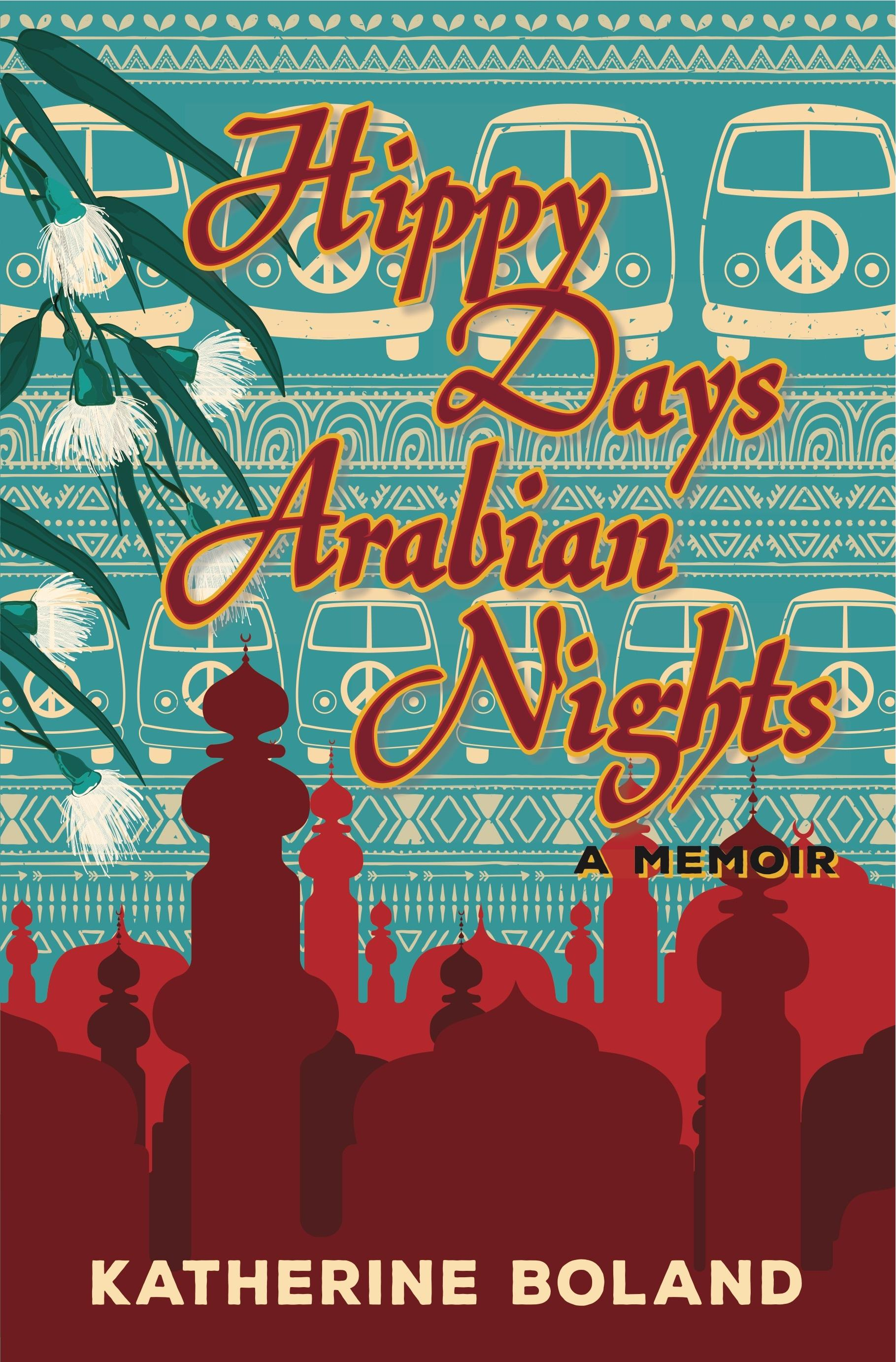 Hippy Days, Arabian Nights: A Memoir