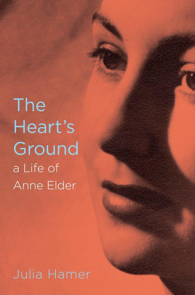 The Heart's Ground: A Life Of Anne Elder