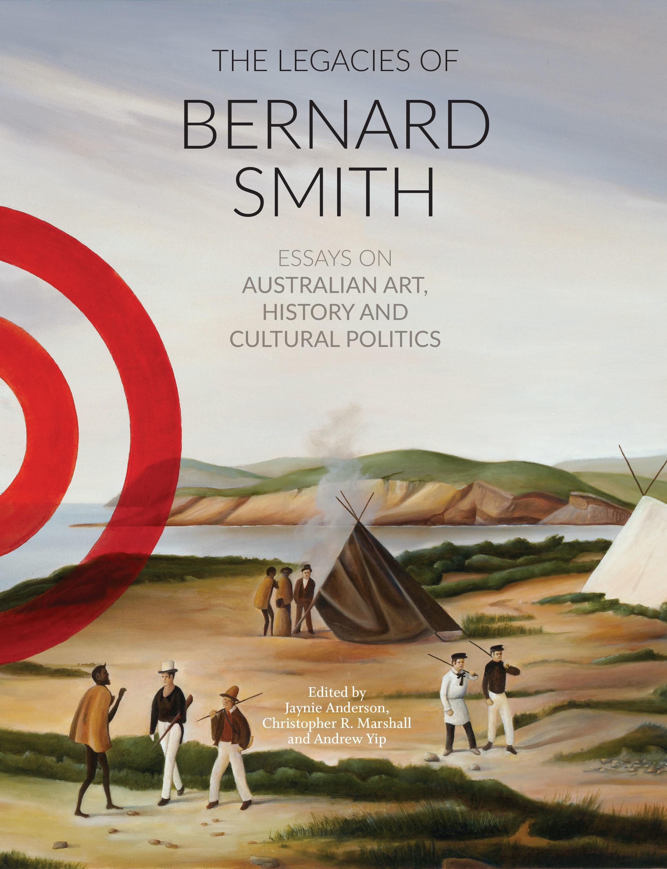 The Legacies Of Bernard Smith: Essays on Australian Art, History and Cultural Politics