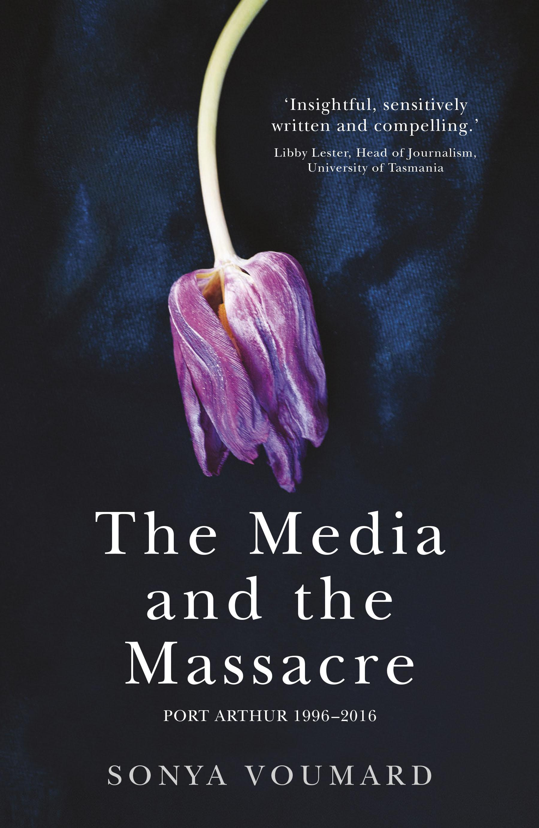 The Media and the Massacre: Port Arthur 1996-2016