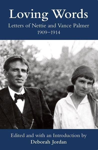 Loving Words: Letters of Nettie and Vance Palmer, 1909-1914
