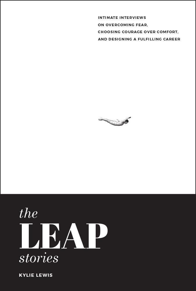 The Leap Stories: Intimate Interviews On Overcoming Fear, Choosing Courage Over Comfort, and Designing a Fulfilling Career