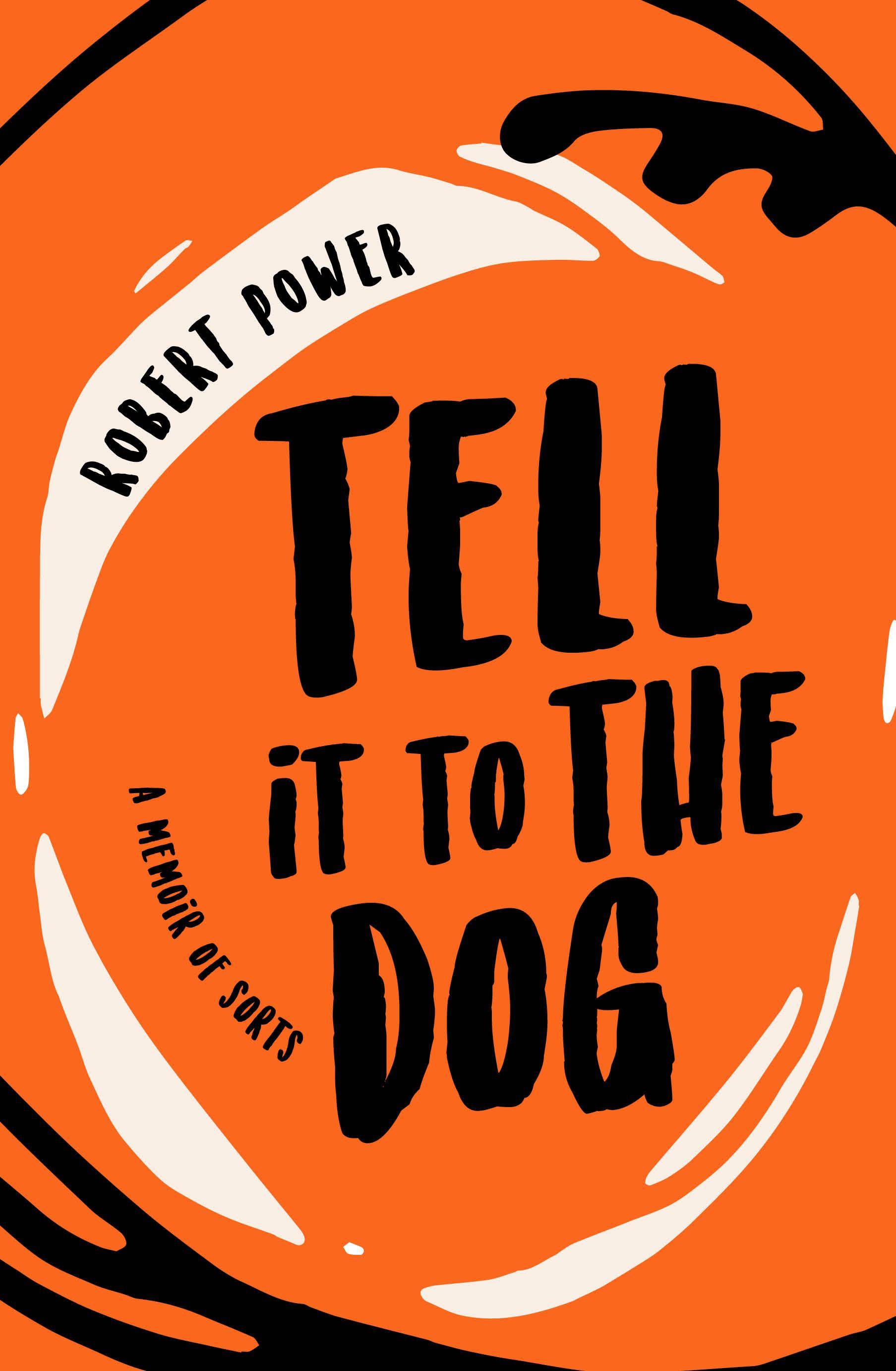 Tell it to the Dog: a memoir of sorts