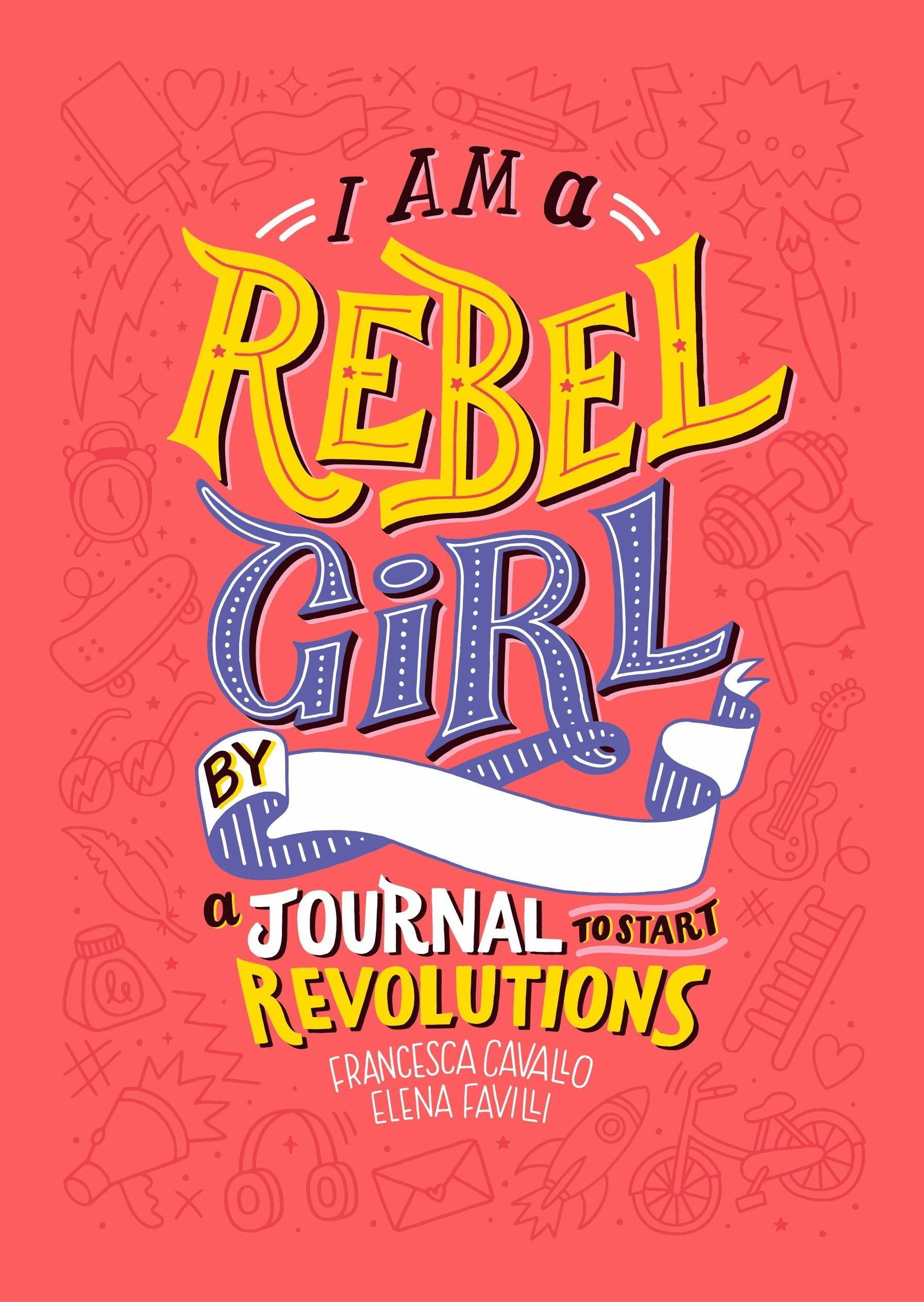 I Am a Rebel Girl: A Journal toStartRevolutions