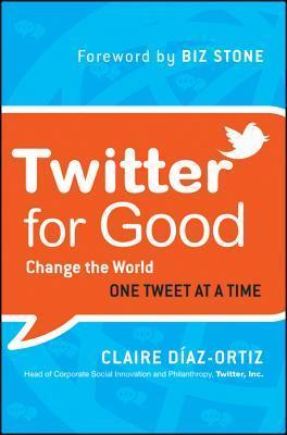 Twitter for Good: Change the World One Tweet ataTime