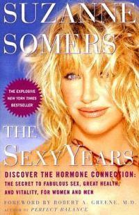 The Sexy Years: Discover the Hormone Connection: The Secret to Fabulous Sex, Great Health, and Vitality, for WomenandMen