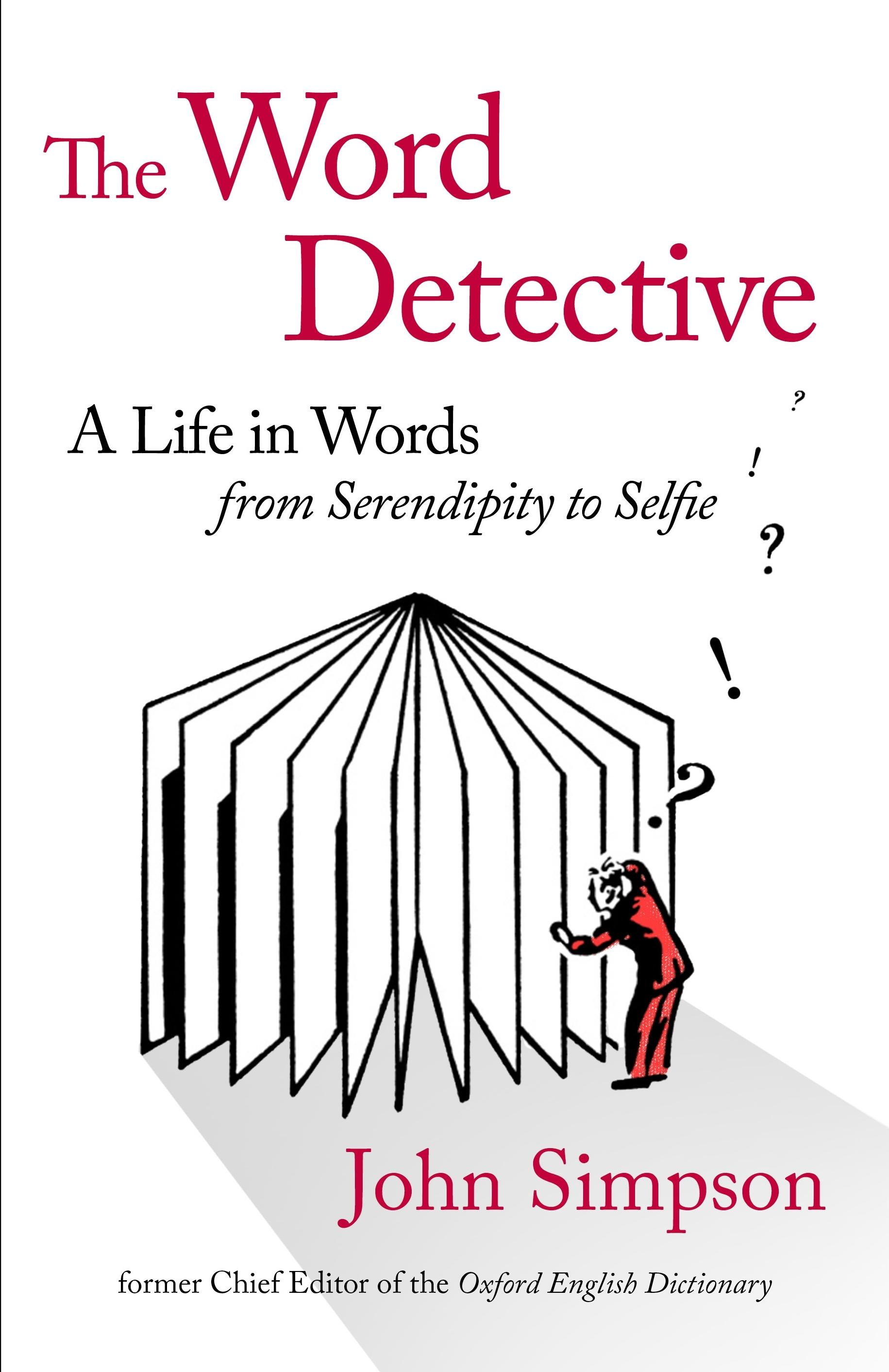 The Word Detective: A Life in Words: From SerendipitytoSelfie