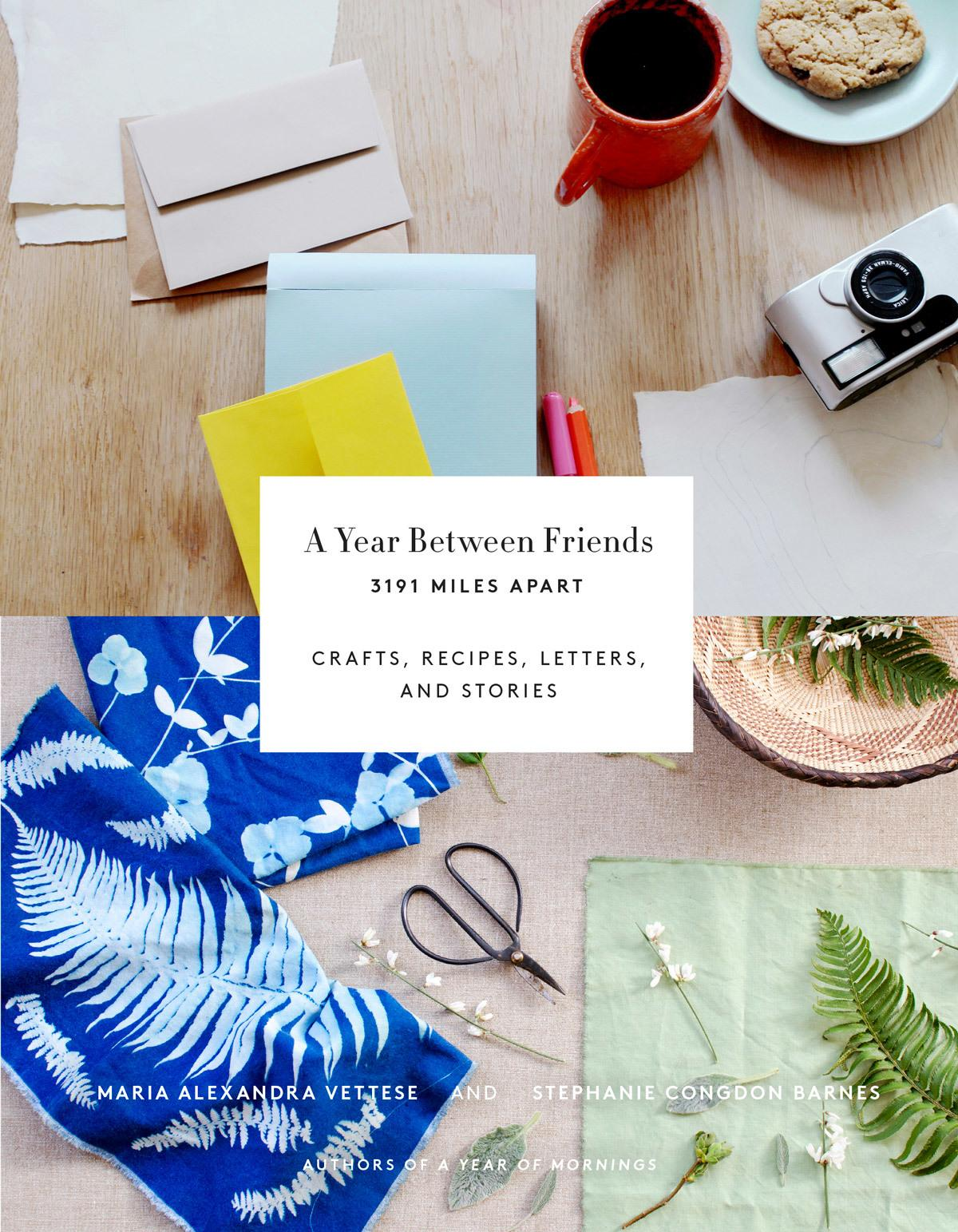 Year Between Friends: Crafts, Recipes, and Stories: Crafts, Recipes, and Stories