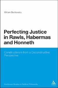 Perfecting Justice in Rawls, Habermas and Honneth: Constructivism from aDeconstructivePerspective