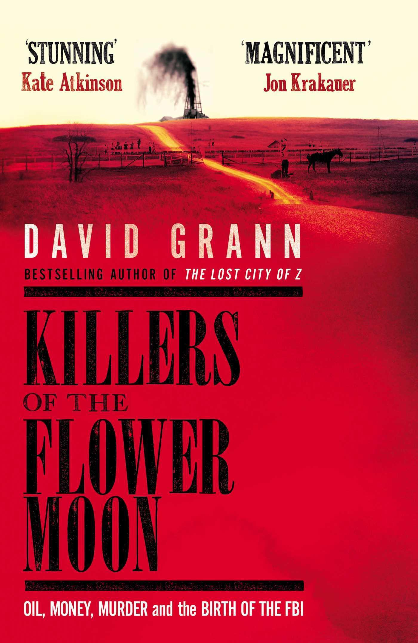 Killers of the Flower Moon: Oil, Money, Murder and the Birth of the FBI