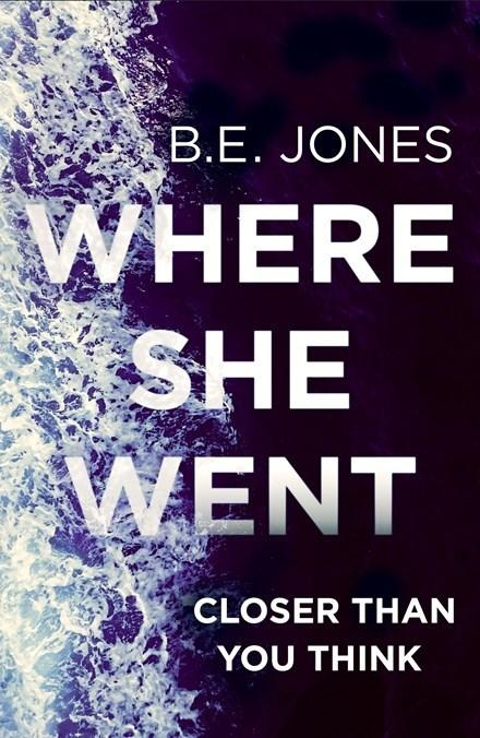 Where She Went: An utterly gripping psychological thriller with a killer twist
