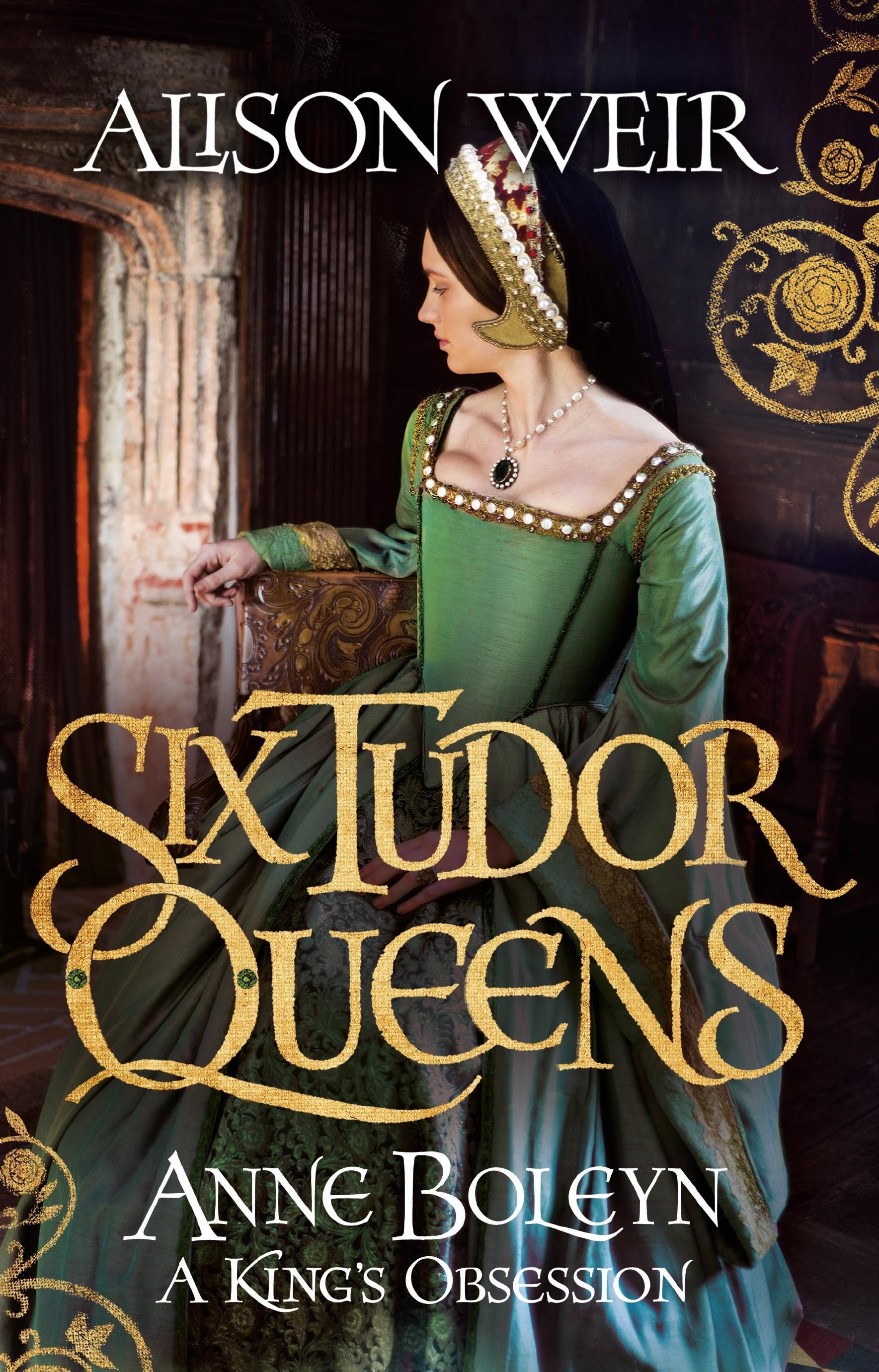 Six Tudor Queens: Anne Boleyn: AKing'sObsession