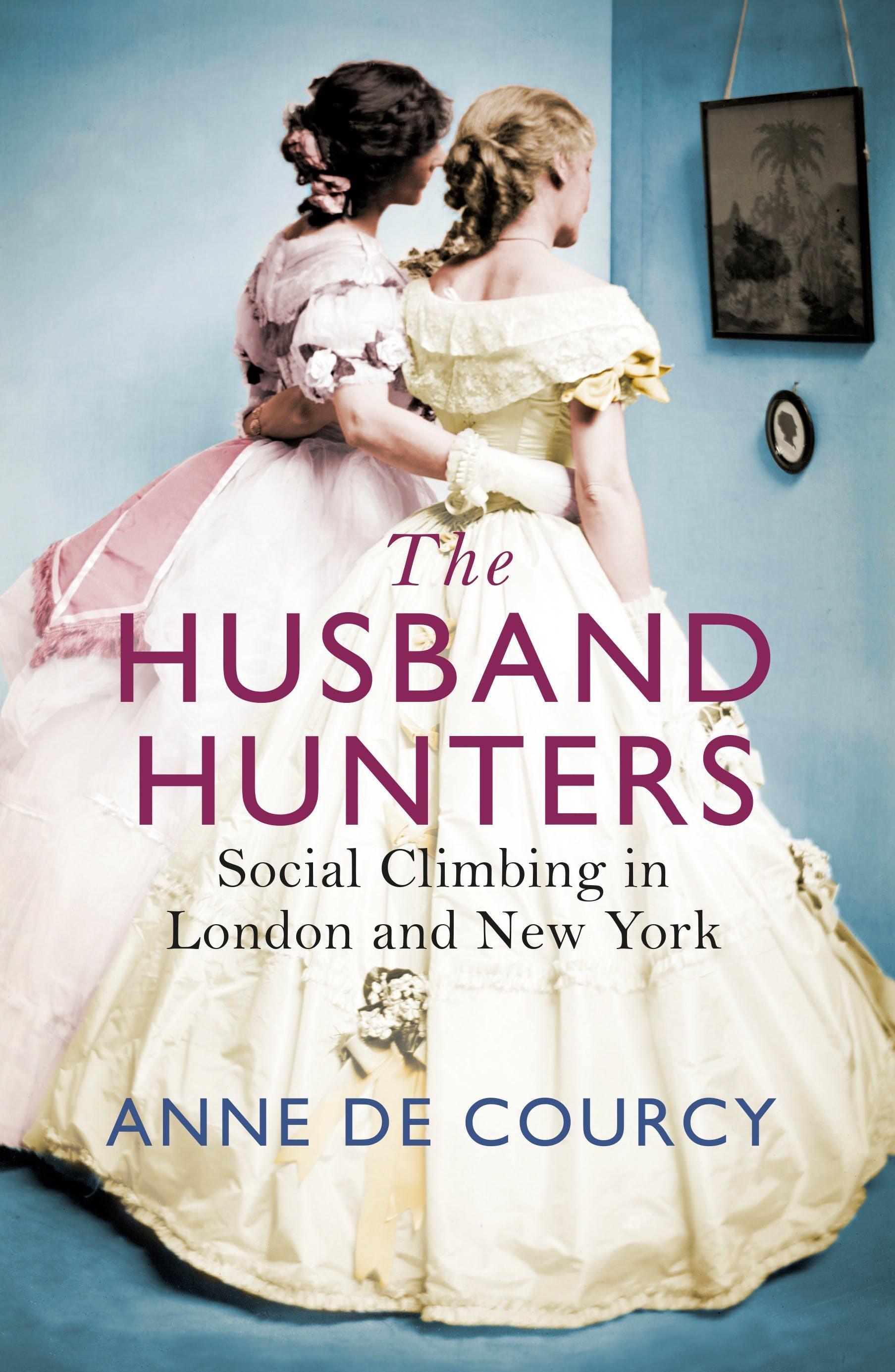 The Husband Hunters: Social Climbing in London andNewYork