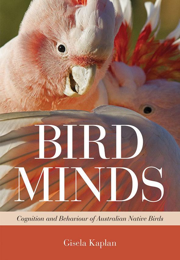 Bird Minds: Cognition and Behaviour of AustralianNativeBirds